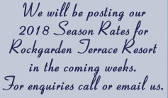 2018 Season Rates will be posted in coming weeks for Rockgarden Terrace Resort